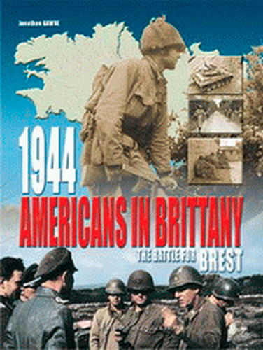 1944, AMERICANS IN BRITTANY. THE BATTLE FOR BREST.