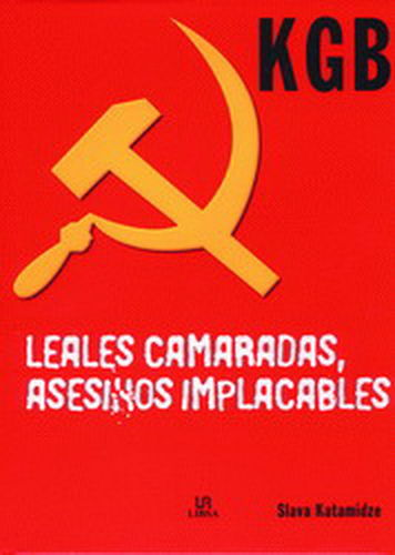 KGB. LEALES CAMARADAS, ASESINOS IMPLACABLES.