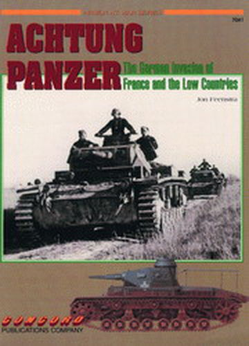 ACHTUNG PANZER. THE GERMAN INVASION OF FRANCE AND THE LOW COUNTRIES.