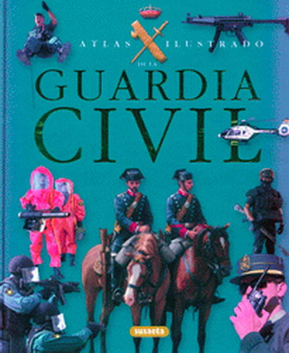 ATLAS ILUSTRADO DE LA GUARDIA CIVIL.